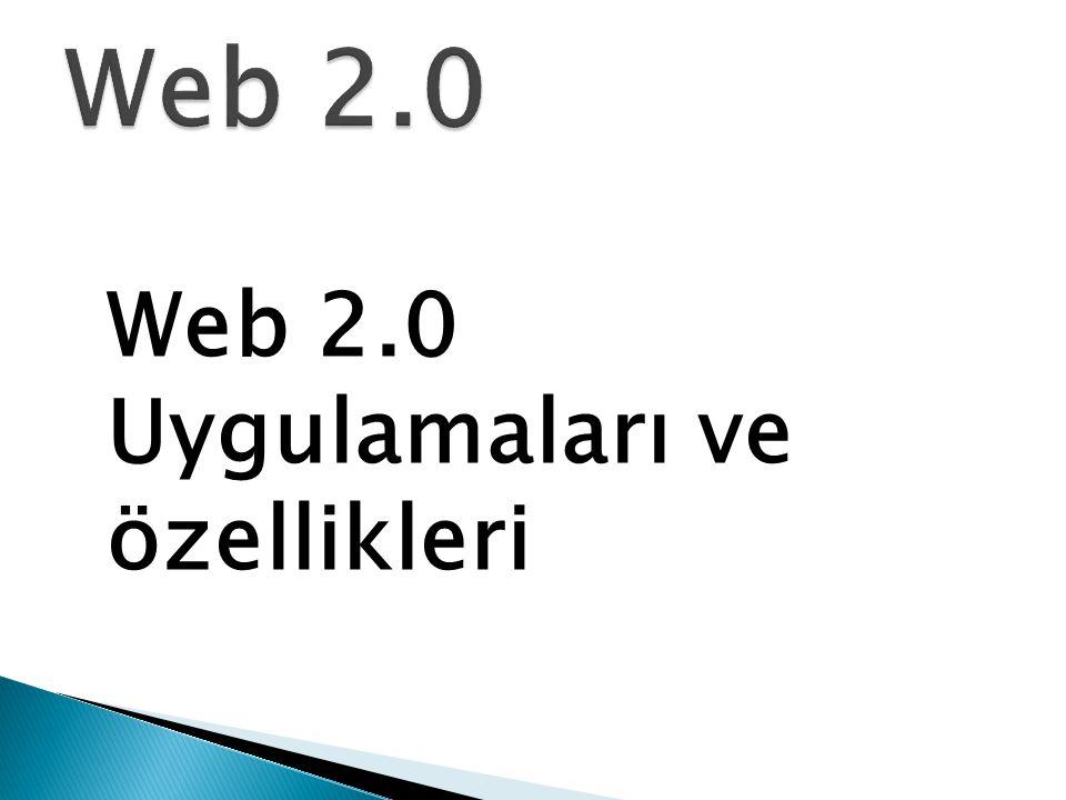 Web 2.0 Web 2.0 Uygulamaları ve özellikleri