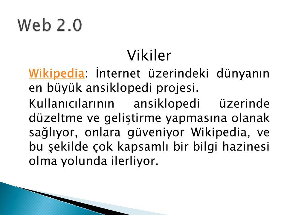 Web 2.0 Vikiler. Wikipedia: İnternet üzerindeki dünyanın en büyük ansiklopedi projesi.