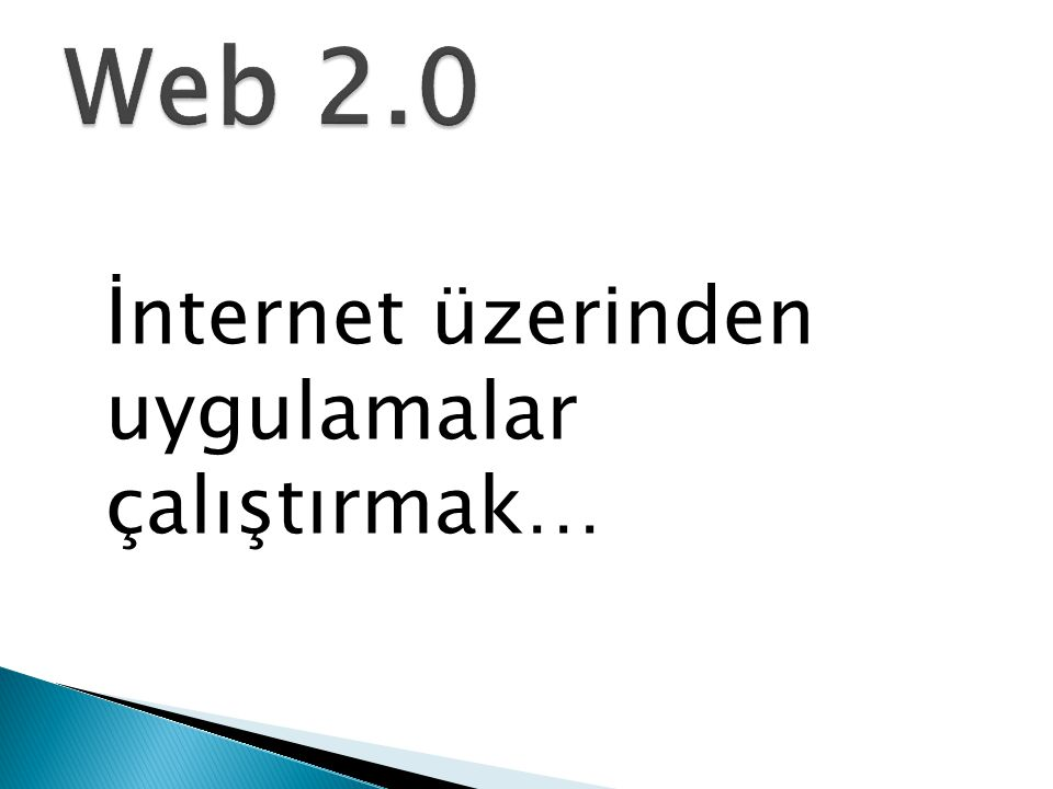 Web 2.0 İnternet üzerinden uygulamalar çalıştırmak…