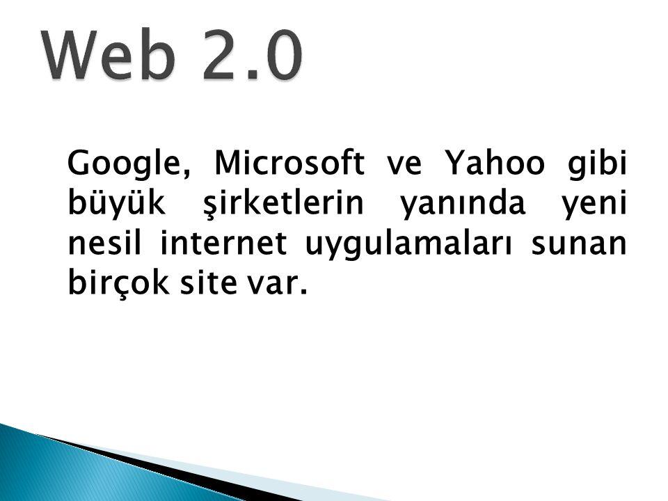 Web 2.0 Google, Microsoft ve Yahoo gibi büyük şirketlerin yanında yeni nesil internet uygulamaları sunan birçok site var.