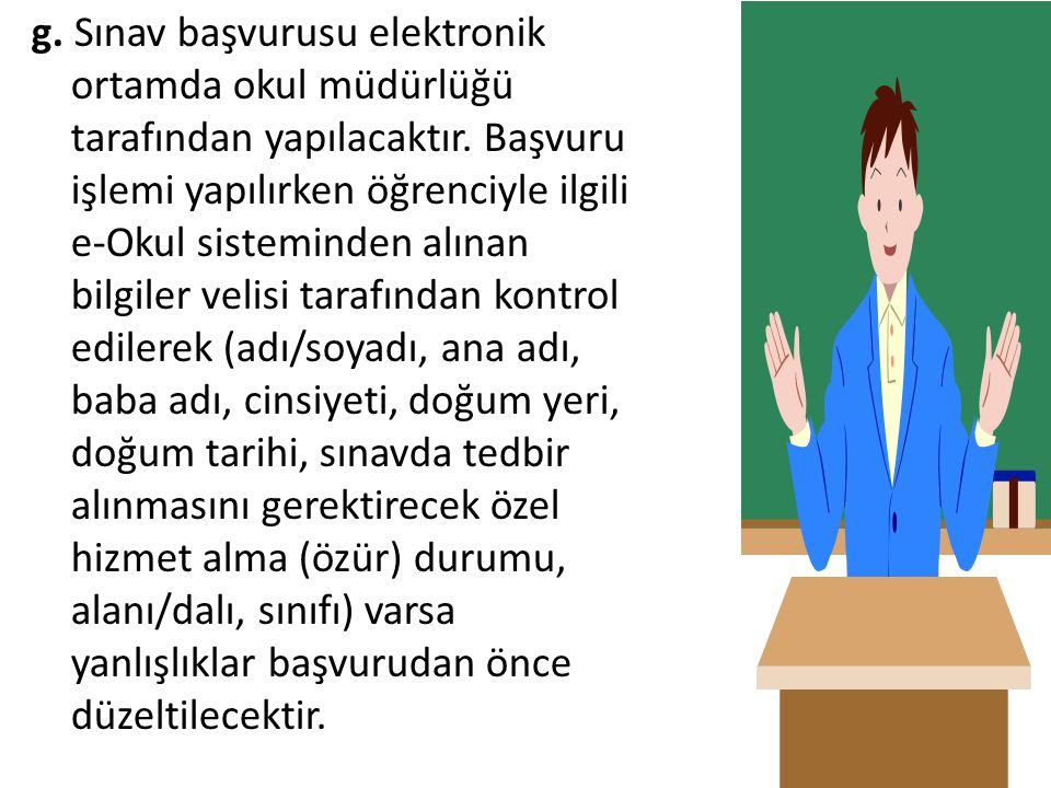 g. Sınav başvurusu elektronik ortamda okul müdürlüğü tarafından yapılacaktır.