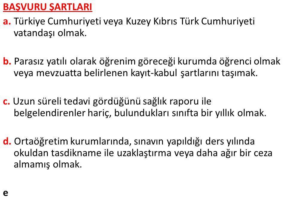 BAŞVURU ŞARTLARI a. Türkiye Cumhuriyeti veya Kuzey Kıbrıs Türk Cumhuriyeti vatandaşı olmak.