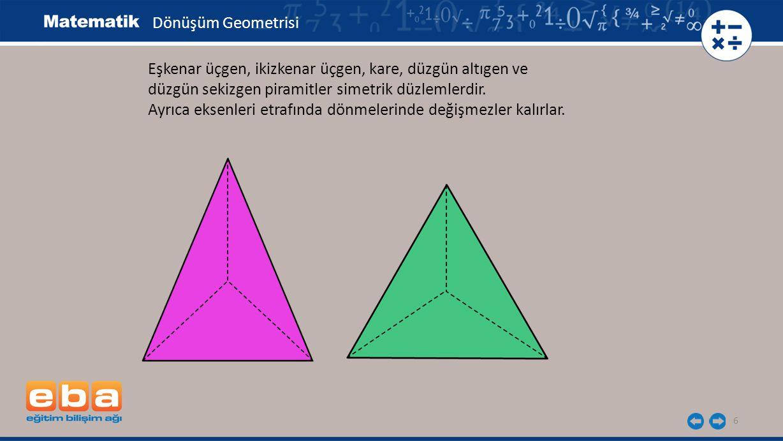 Dönüşüm Geometrisi Eşkenar üçgen, ikizkenar üçgen, kare, düzgün altıgen ve. düzgün sekizgen piramitler simetrik düzlemlerdir.