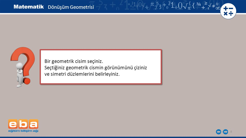 Dönüşüm Geometrisi Bir geometrik cisim seçiniz. Seçtiğiniz geometrik cismin görünümünü çiziniz.