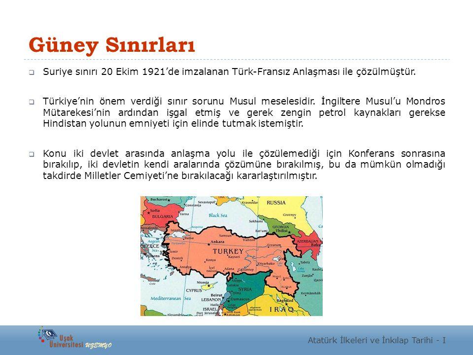 Güney Sınırları Suriye sınırı 20 Ekim 1921'de imzalanan Türk-Fransız Anlaşması ile çözülmüştür.