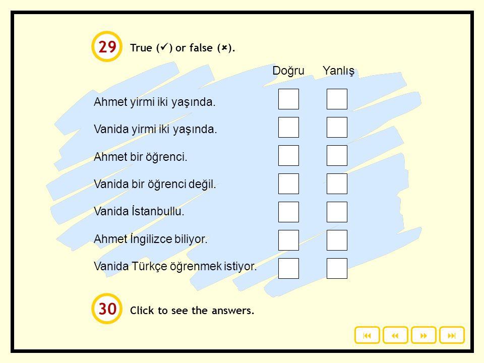 29 30 Doğru Yanlış Ahmet yirmi iki yaşında. Vanida yirmi iki yaşında.