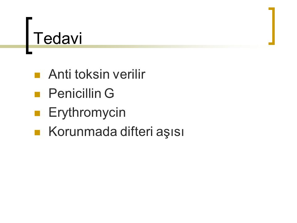 Tedavi Anti toksin verilir Penicillin G Erythromycin