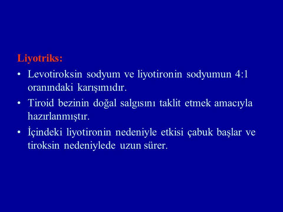 Liyotriks: Levotiroksin sodyum ve liyotironin sodyumun 4:1 oranındaki karışımıdır.