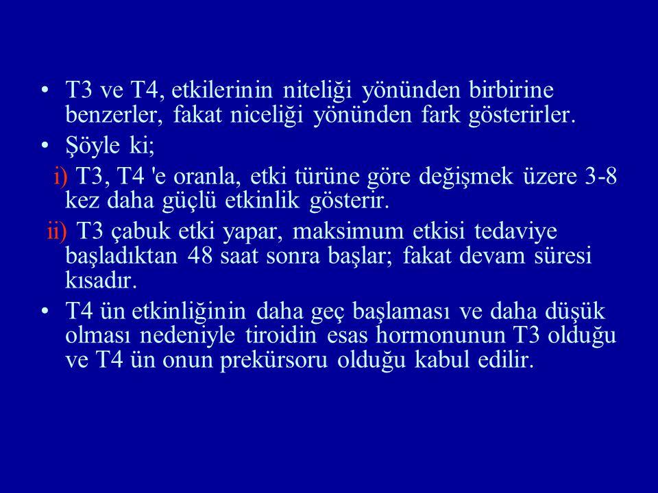 T3 ve T4, etkilerinin niteliği yönünden birbirine benzerler, fakat niceliği yönünden fark gösterirler.
