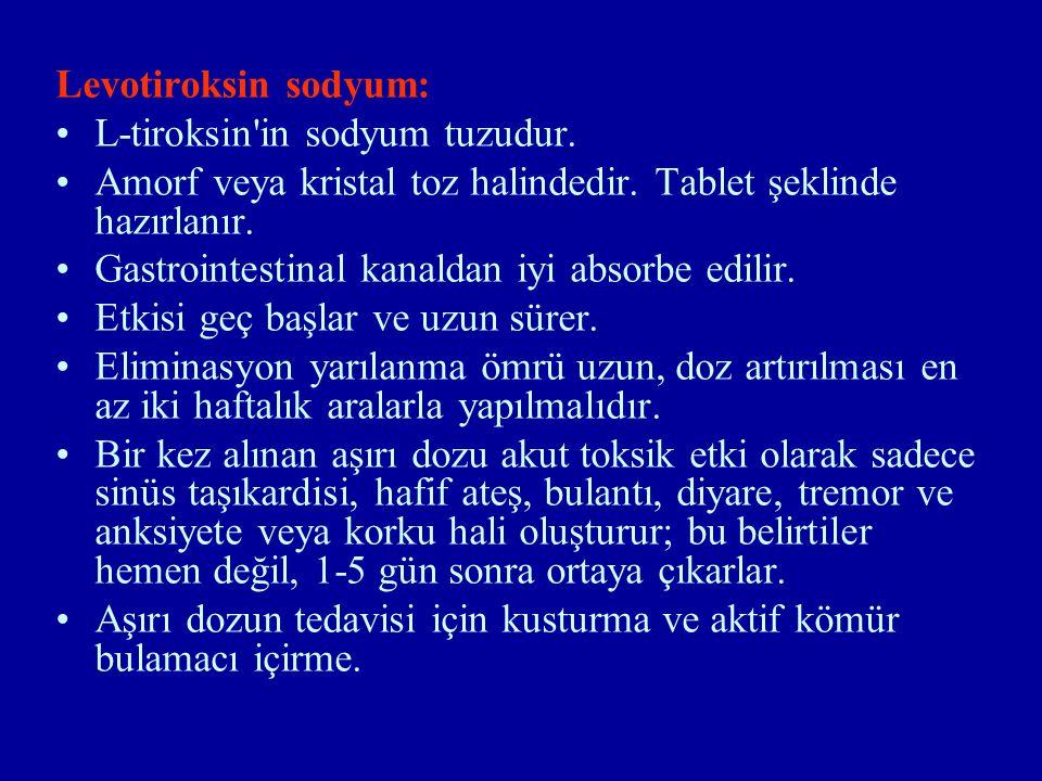 Levotiroksin sodyum: L-tiroksin in sodyum tuzudur. Amorf veya kristal toz halindedir. Tablet şeklinde hazırlanır.