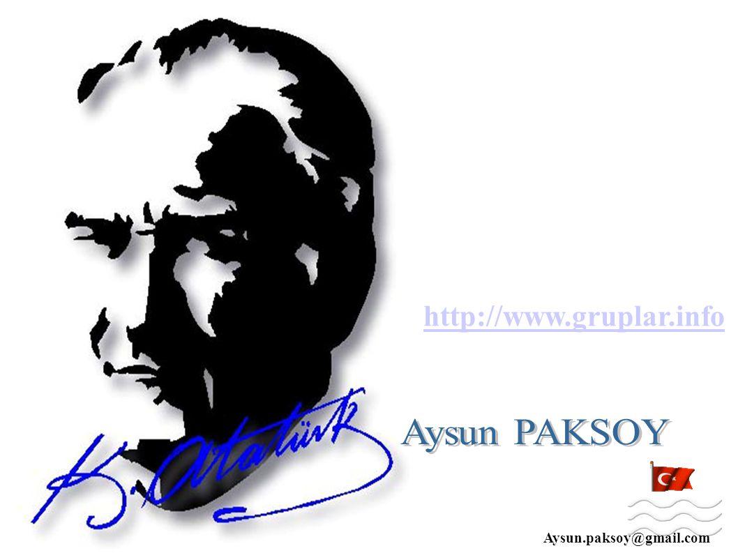 http://www.gruplar.info Aysun PAKSOY Aysun.paksoy@gmail.com