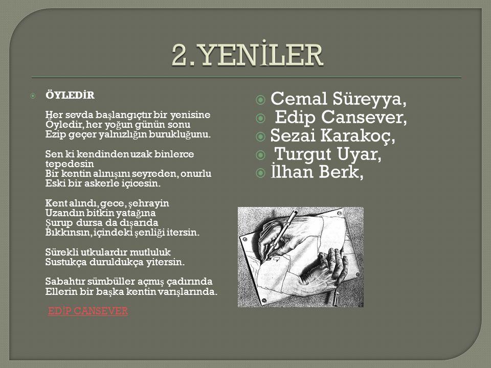 2.YENİLER Cemal Süreyya, Edip Cansever, Sezai Karakoç, Turgut Uyar,