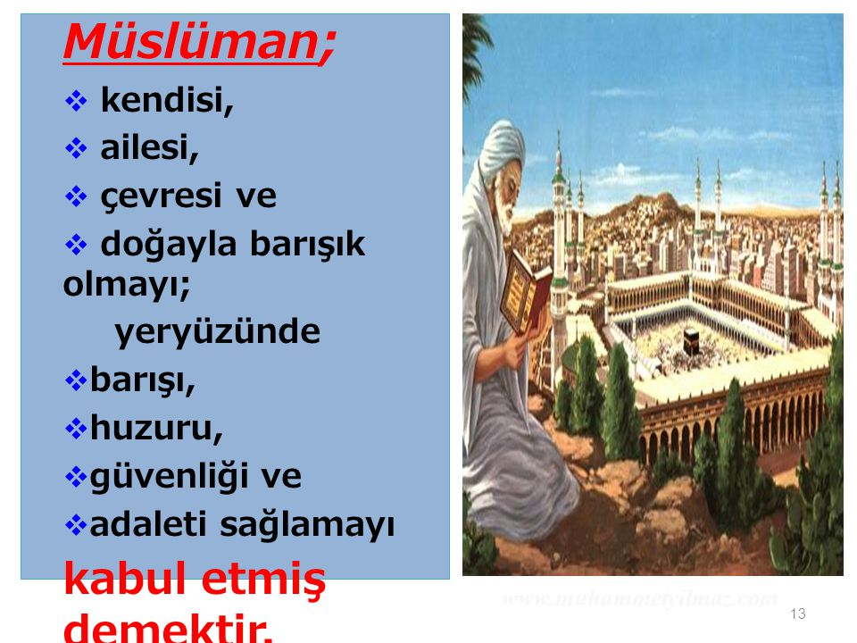 Müslüman; kabul etmiş demektir. kendisi, ailesi, çevresi ve