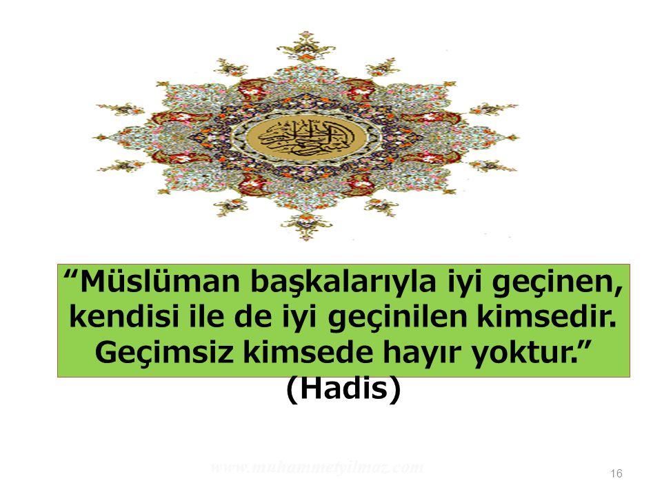 Müslüman başkalarıyla iyi geçinen, kendisi ile de iyi geçinilen kimsedir. Geçimsiz kimsede hayır yoktur. (Hadis)