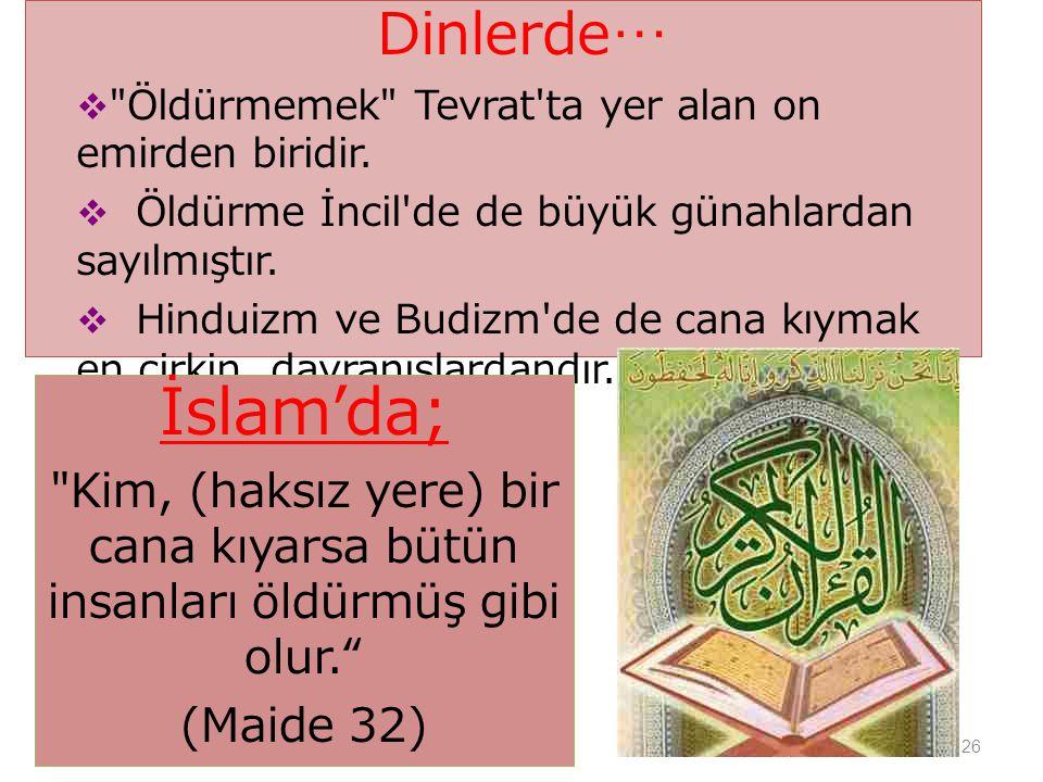 Dinlerde… Öldürmemek Tevrat ta yer alan on emirden biridir. Öldürme İncil de de büyük günahlardan sayılmıştır.