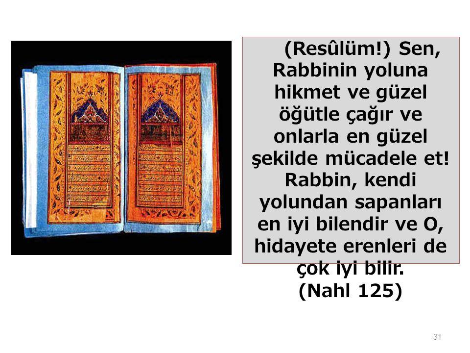 (Resûlüm!) Sen, Rabbinin yoluna hikmet ve güzel öğütle çağır ve onlarla en güzel şekilde mücadele et.