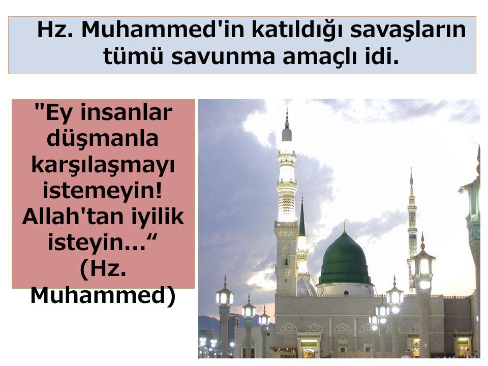 Hz. Muhammed in katıldığı savaşların tümü savunma amaçlı idi.