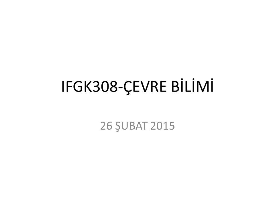 IFGK308-ÇEVRE BİLİMİ 26 ŞUBAT 2015