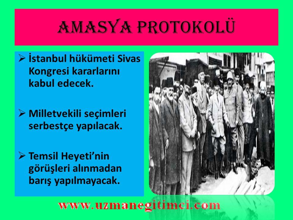 AMASYA protokolü İstanbul hükümeti Sivas Kongresi kararlarını kabul edecek. Milletvekili seçimleri serbestçe yapılacak.