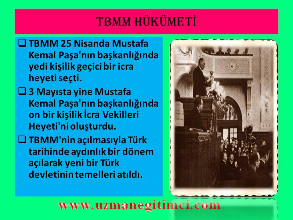 TBMM hükümetİ TBMM 25 Nisanda Mustafa Kemal Paşa nın başkanlığında yedi kişilik geçici bir icra heyeti seçti.