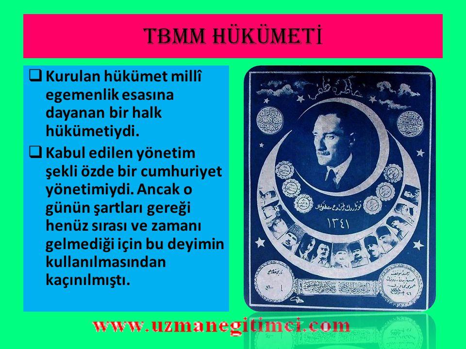 TBMM hükümetİ Kurulan hükümet millî egemenlik esasına dayanan bir halk hükümetiydi.