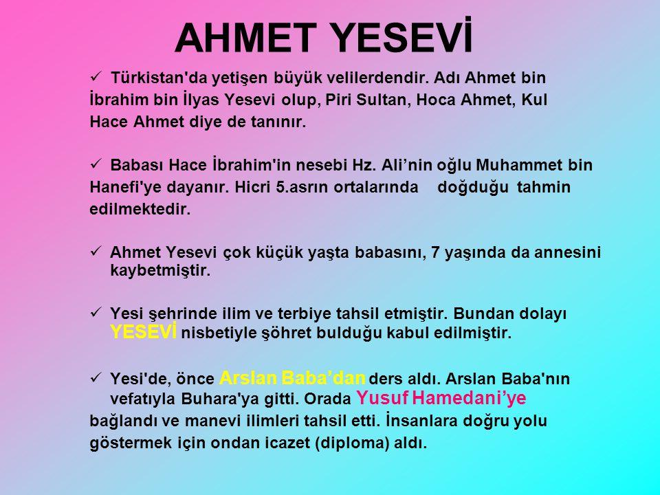AHMET YESEVİ Türkistan da yetişen büyük velilerdendir. Adı Ahmet bin