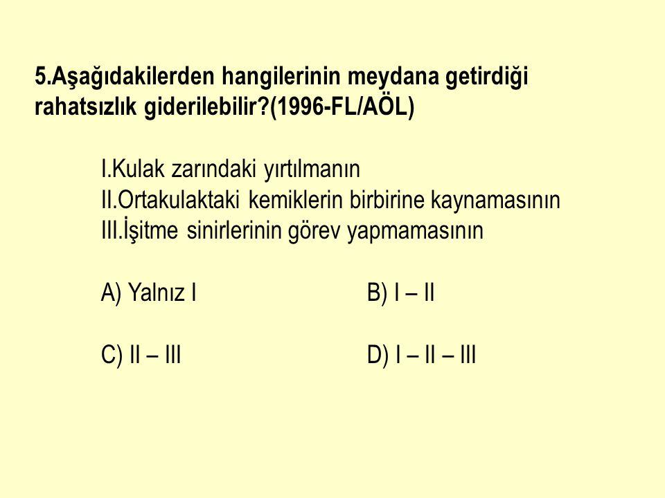 5.Aşağıdakilerden hangilerinin meydana getirdiği rahatsızlık giderilebilir (1996-FL/AÖL)