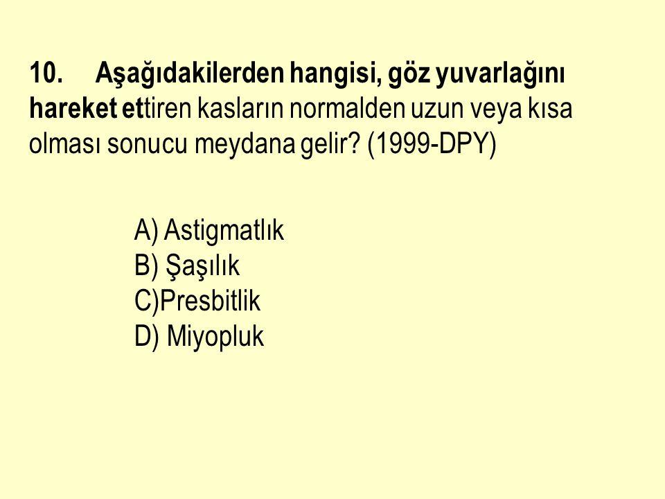 10. Aşağıdakilerden hangisi, göz yuvarlağını hareket ettiren kasların normalden uzun veya kısa olması sonu cu meydana gelir (1999-DPY)