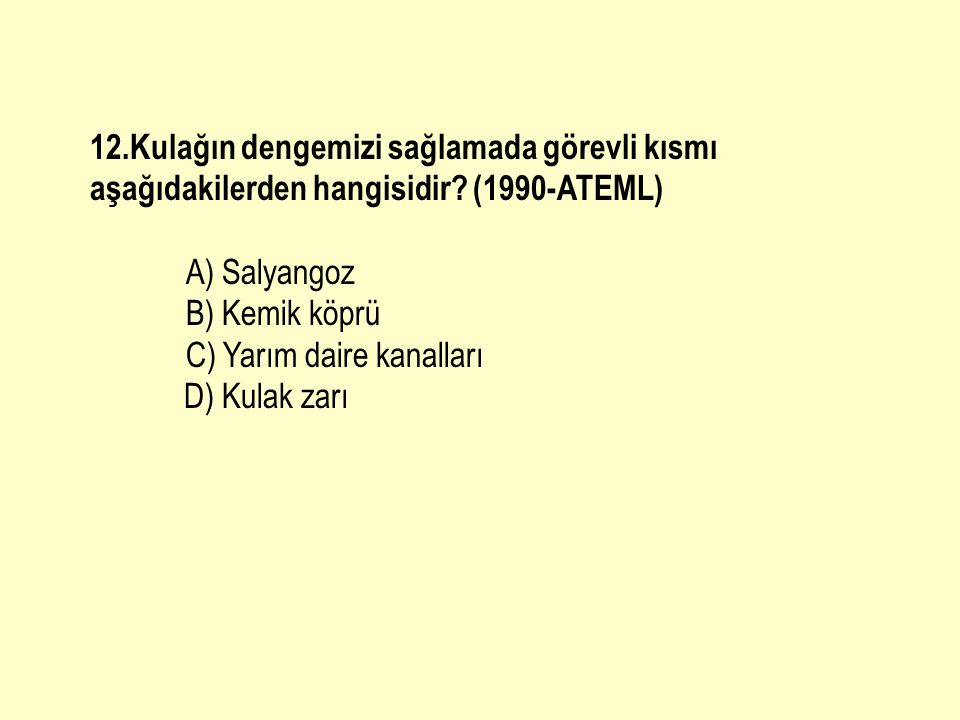 12.Kulağın dengemizi sağlamada görevli kısmı aşağıdakilerden hangisidir (1990-ATEML)