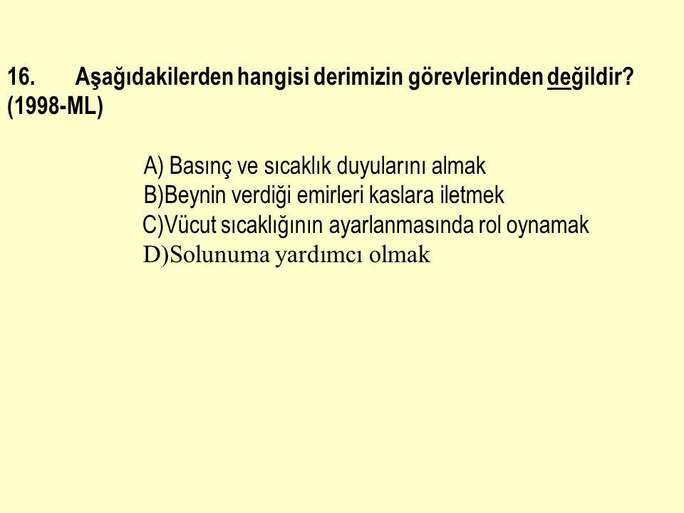 16. Aşağıdakilerden hangisi derimizin görevlerinden değildir (1998-ML)