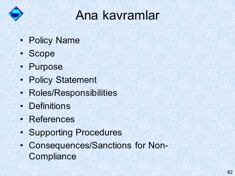Ana kavramlar Policy Name Scope Purpose Policy Statement