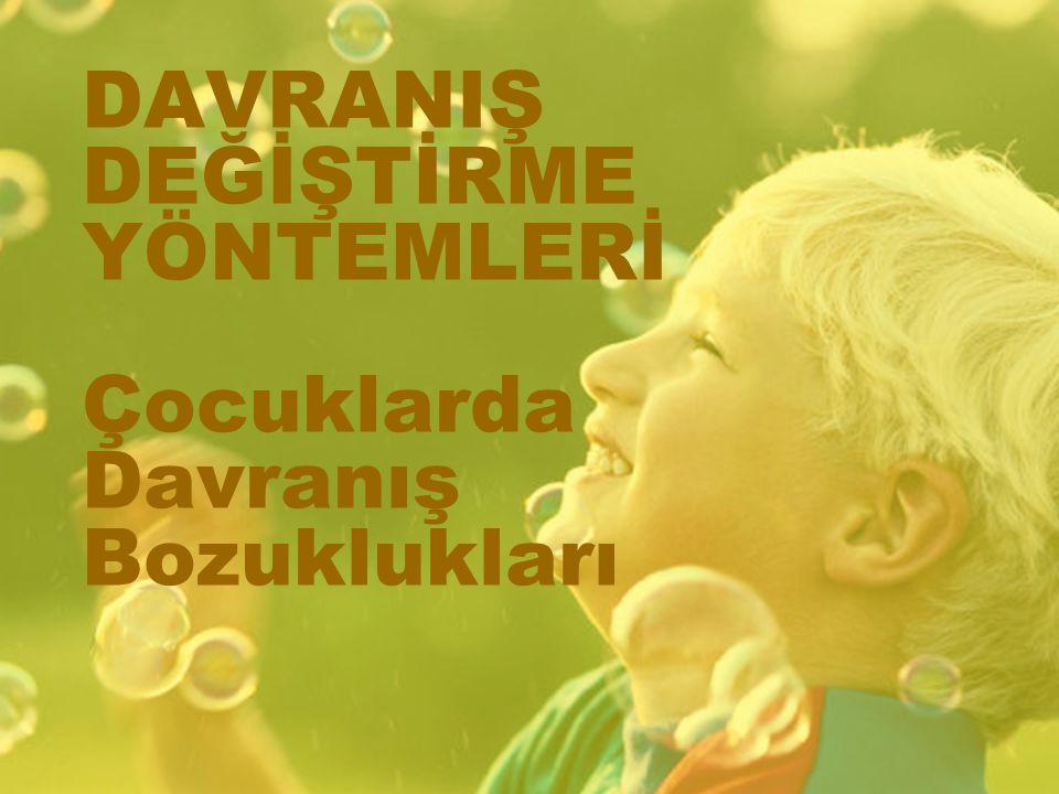 DAVRANIŞ DEĞİŞTİRME YÖNTEMLERİ Çocuklarda Davranış Bozuklukları