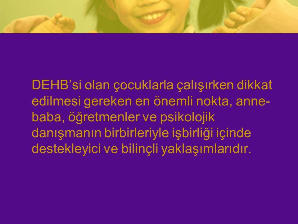 DEHB'si olan çocuklarla çalışırken dikkat edilmesi gereken en önemli nokta, anne-baba, öğretmenler ve psikolojik danışmanın birbirleriyle işbirliği içinde destekleyici ve bilinçli yaklaşımlarıdır.
