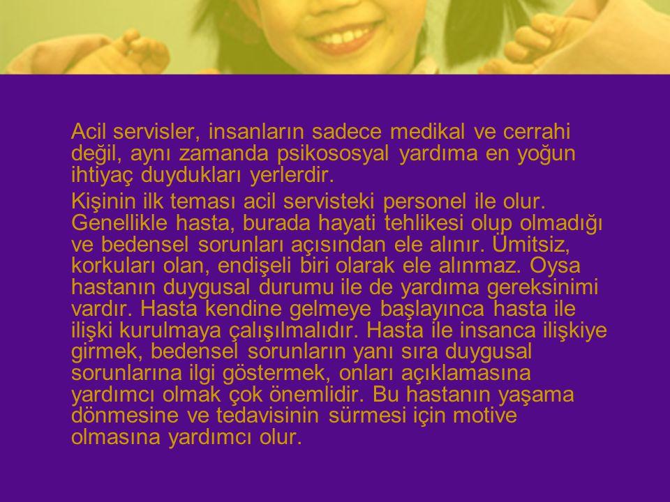 Acil servisler, insanların sadece medikal ve cerrahi değil, aynı zamanda psikososyal yardıma en yoğun ihtiyaç duydukları yerlerdir.