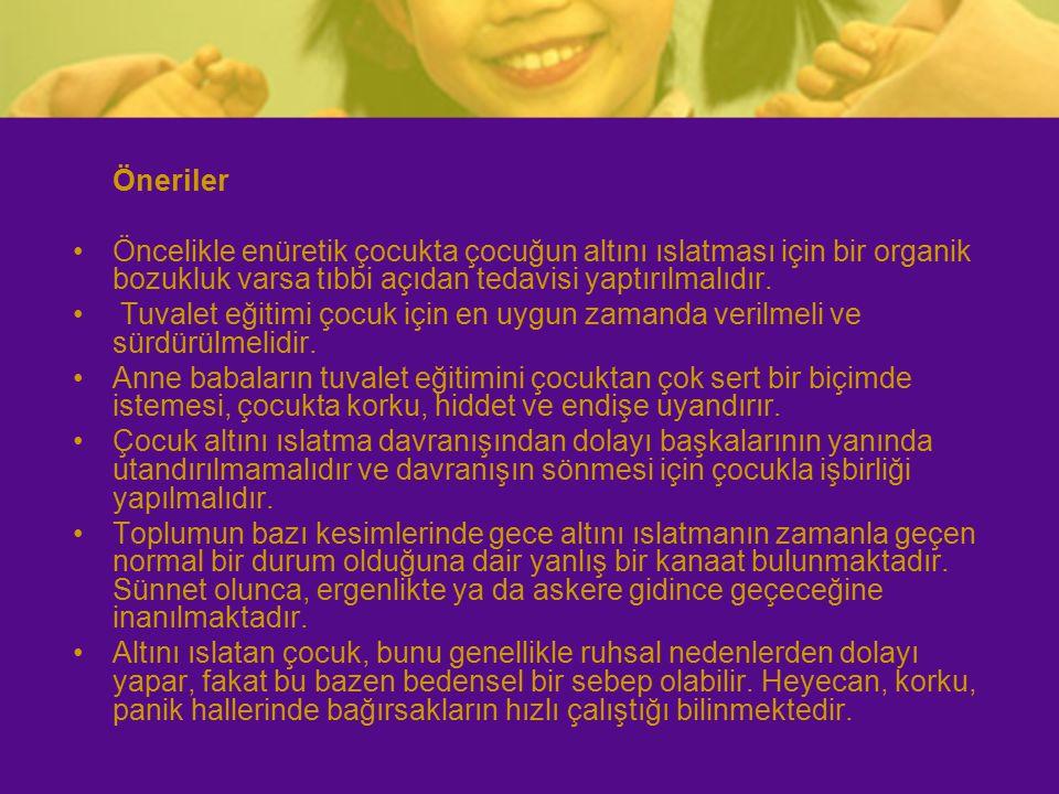 Öneriler Öncelikle enüretik çocukta çocuğun altını ıslatması için bir organik bozukluk varsa tıbbi açıdan tedavisi yaptırılmalıdır.
