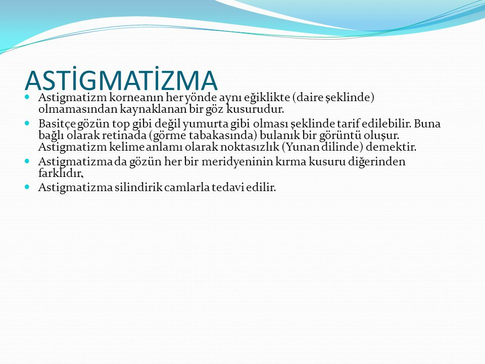 ASTİGMATİZMA Astigmatizm korneanın her yönde aynı eğiklikte (daire şeklinde) olmamasından kaynaklanan bir göz kusurudur.