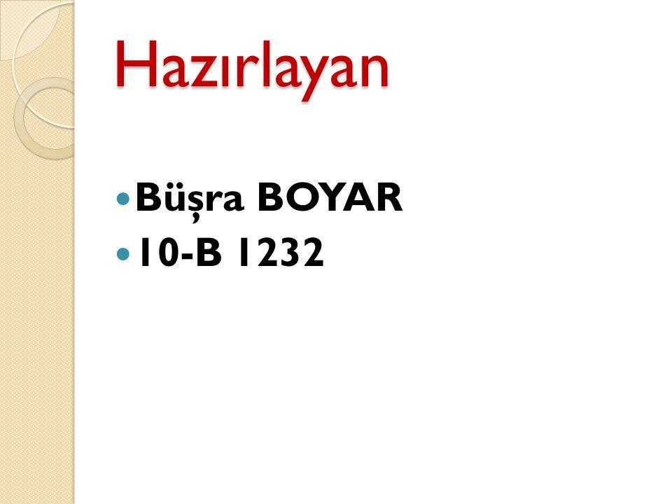 Hazırlayan Büşra BOYAR 10-B 1232