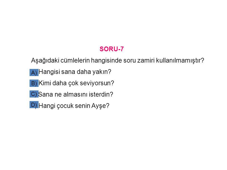 Aşağıdaki cümlelerin hangisinde soru zamiri kullanılmamıştır