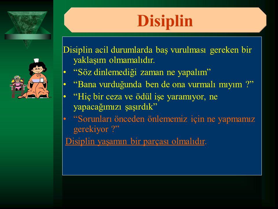 Disiplin Disiplin acil durumlarda baş vurulması gereken bir yaklaşım olmamalıdır. Söz dinlemediği zaman ne yapalım