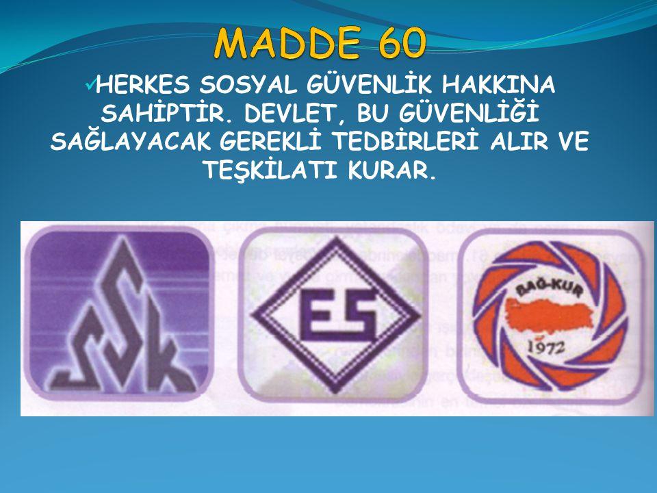 MADDE 60 HERKES SOSYAL GÜVENLİK HAKKINA SAHİPTİR.