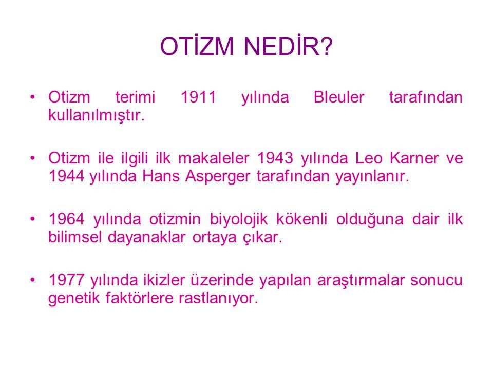 OTİZM NEDİR Otizm terimi 1911 yılında Bleuler tarafından kullanılmıştır.