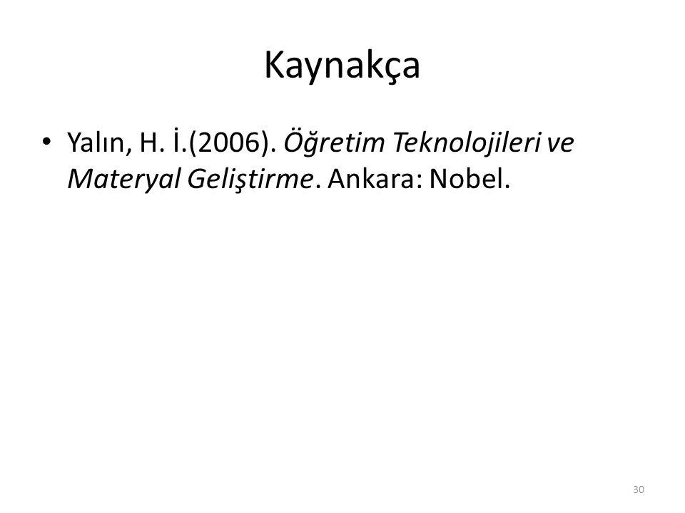 Kaynakça Yalın, H. İ.(2006). Öğretim Teknolojileri ve Materyal Geliştirme. Ankara: Nobel.