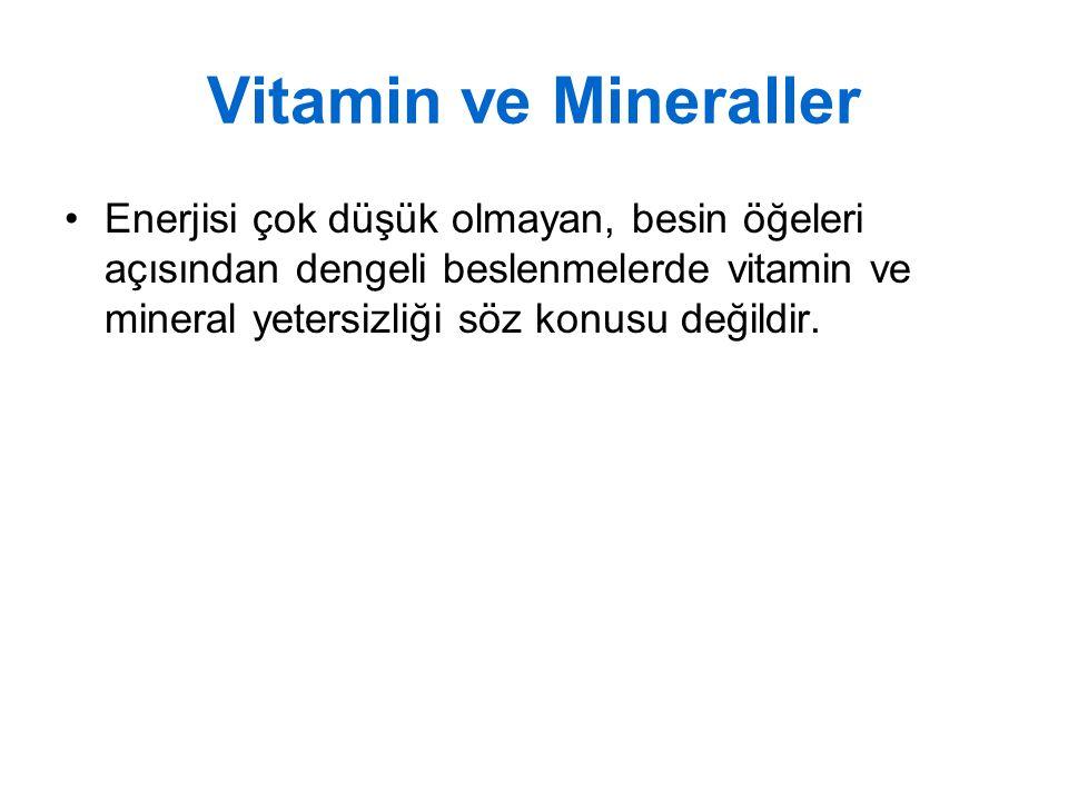 Vitamin ve Mineraller Enerjisi çok düşük olmayan, besin öğeleri açısından dengeli beslenmelerde vitamin ve mineral yetersizliği söz konusu değildir.