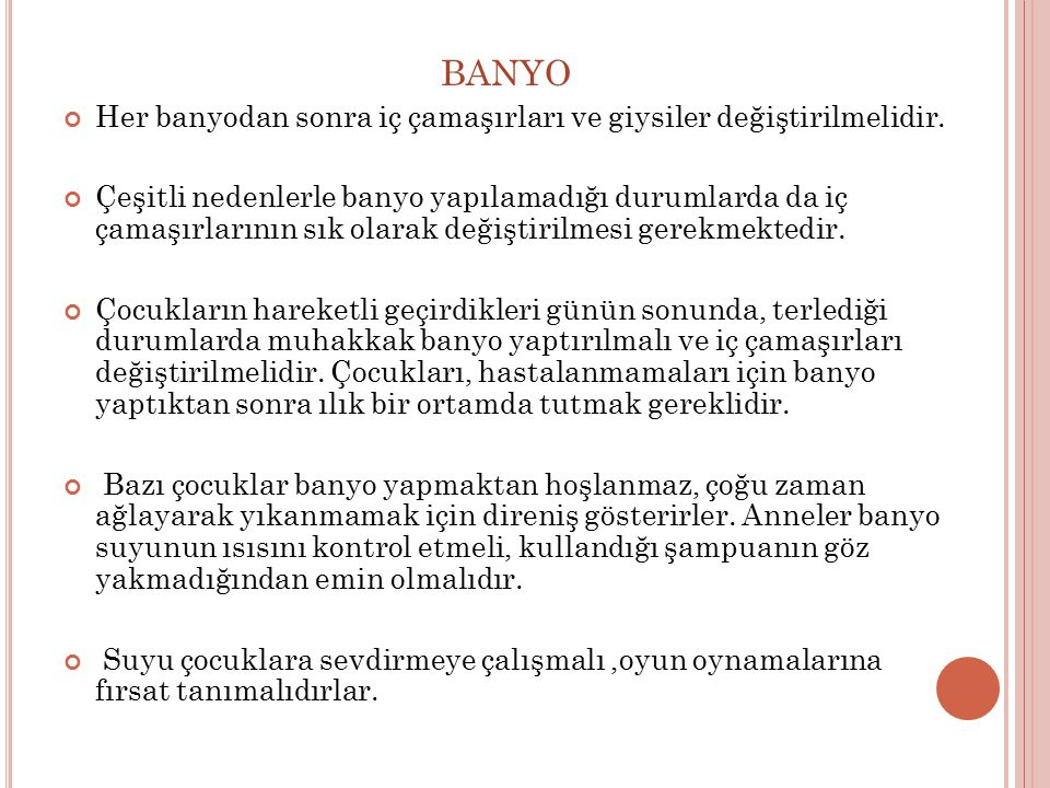 BANYO Her banyodan sonra iç çamaşırları ve giysiler değiştirilmelidir.