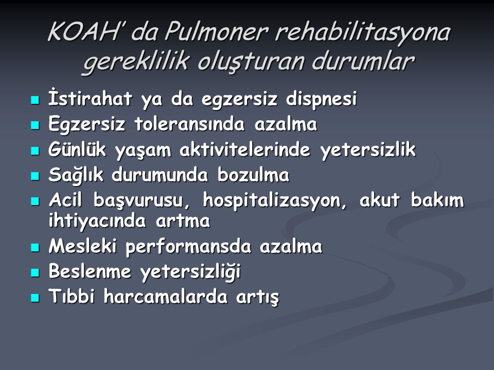 KOAH' da Pulmoner rehabilitasyona gereklilik oluşturan durumlar