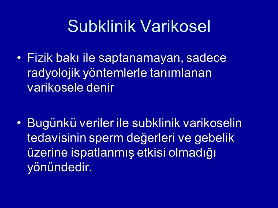Subklinik Varikosel Fizik bakı ile saptanamayan, sadece radyolojik yöntemlerle tanımlanan varikosele denir.