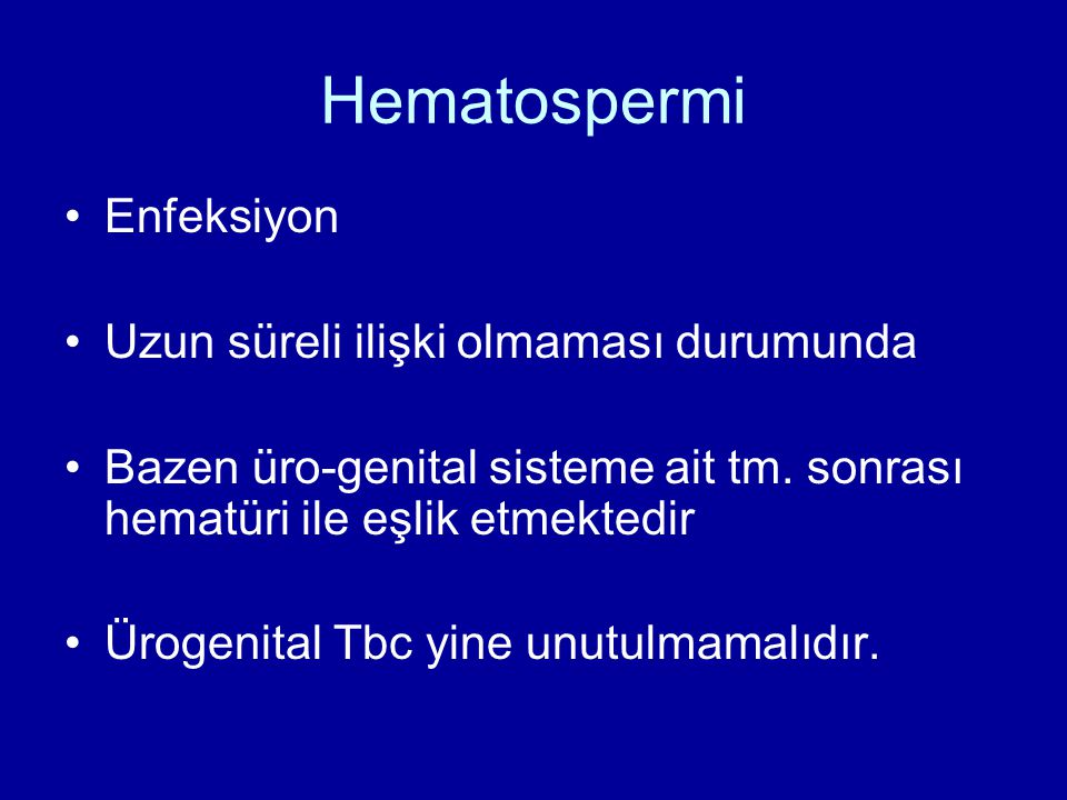 Hematospermi Enfeksiyon Uzun süreli ilişki olmaması durumunda