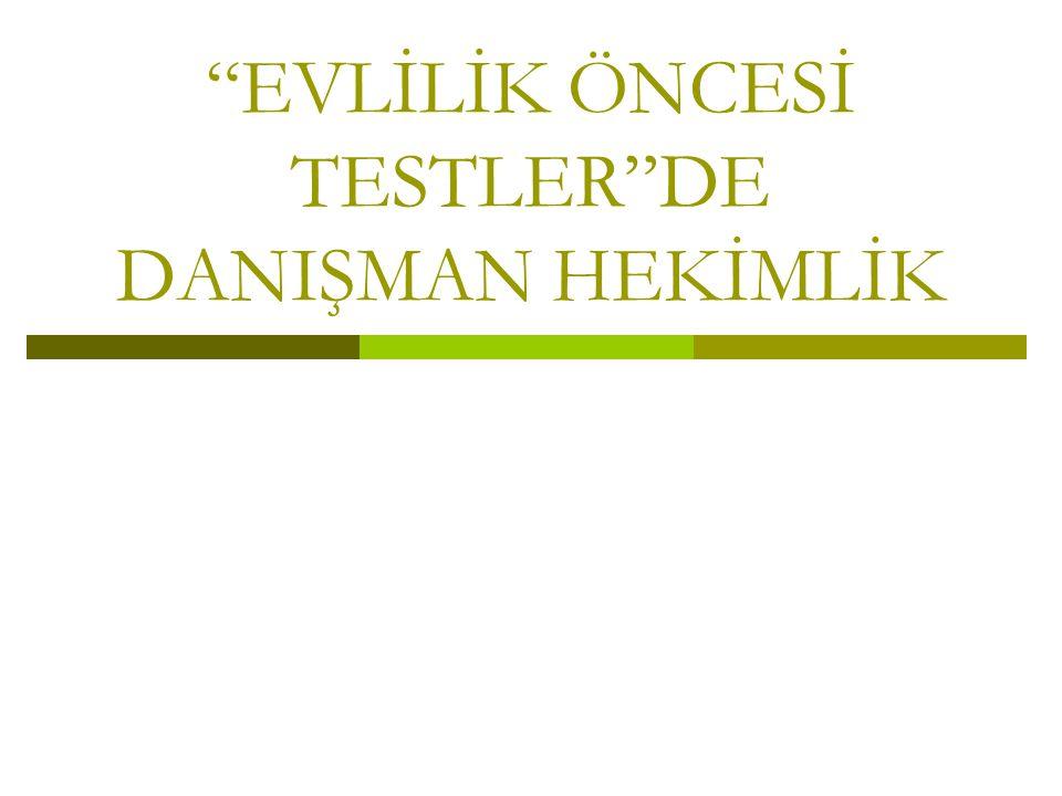 EVLİLİK ÖNCESİ TESTLER DE DANIŞMAN HEKİMLİK