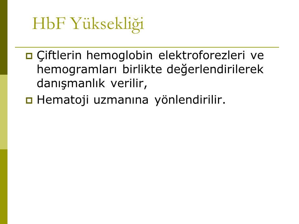 HbF Yüksekliği Çiftlerin hemoglobin elektroforezleri ve hemogramları birlikte değerlendirilerek danışmanlık verilir,