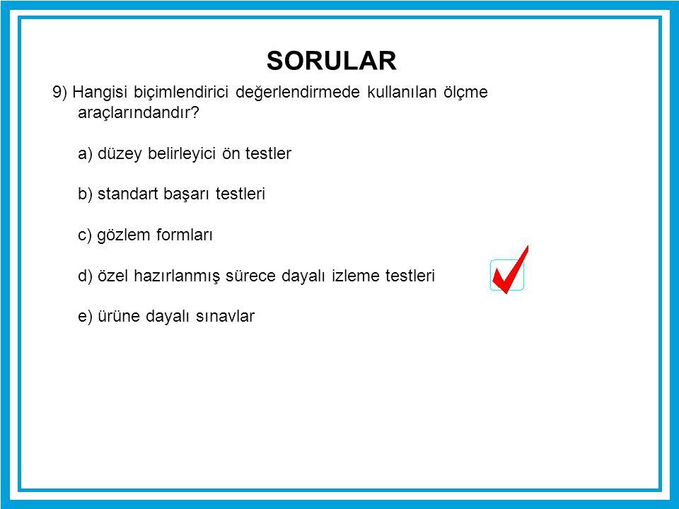 SORULAR 9) Hangisi biçimlendirici değerlendirmede kullanılan ölçme araçlarındandır a) düzey belirleyici ön testler.